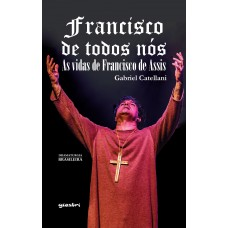 Francisco de todos nós: as vidas de Francisco de Assis