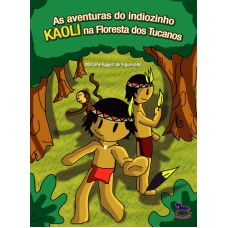 As aventuras do indiozinho Kaoli na floresta dos tucanos