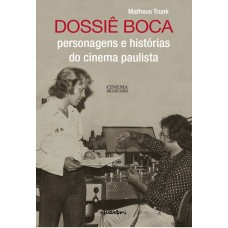 Dossiê Boca: personagens e histórias do cinema paulista
