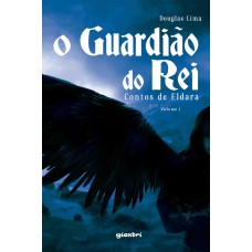 O guardião do rei: contos de eldara - volume 1